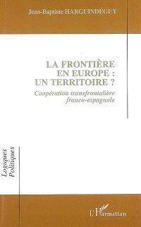 La frontière en Europe, un territoire ? : coopération transfrontalière franco-espagnole