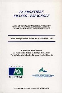 La frontière franco-espagnole : lieux de conflits intérétatiques et de collaboration interrégionale : actes de la journée d'études du 16 novembre 1996