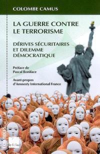 La guerre contre le terrorisme : dérives sécuritaires et dilemme démocratique