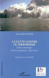La lutte contre le terrorisme : étude comparative Union européenne-Etats-Unis