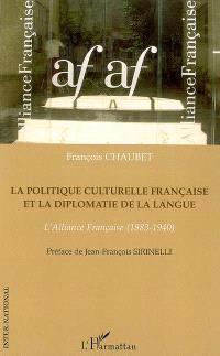 La politique culturelle française et la diplomatie de la langue : l'Alliance française (1883-1940)