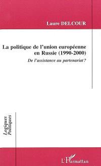 La politique de l'Union européenne en Russie : 1990-2000 : de l'assistance au partenariat ?
