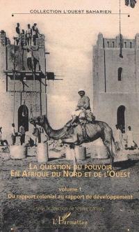 La question du pouvoir en Afrique du Nord et de l'Ouest. Volume 1, Du rapport colonial au rapport de développement