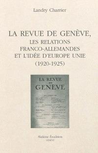 La Revue de Genève, les relations franco-allemandes et l'idée d'Europe unie (1920-1925)