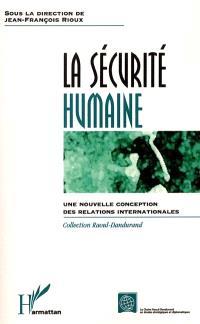La sécurité humaine, une nouvelle conception des relations internationales