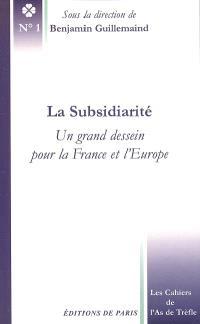 La subsidiarité : un grand dessein pour la France et l'Europe