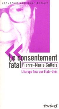 Le consentement fatal : l'Europe face aux Etats-Unis : entretien avec Philippe Petit et Simon Kruk