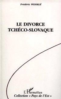 Le Divorce tchéco-slovaque : vie et mort de la Tchécoslovaquie, 1918-1992