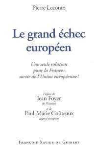 Le grand échec européen : une seule solution pour la France : sortir de l'Union européenne !