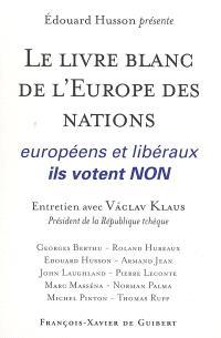 Le livre blanc de l'Europe des nations : européens et libéraux, ils votent non