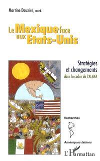 Le Mexique face aux Etats-Unis : stratégies et changements dans la cadre de l'ALENA