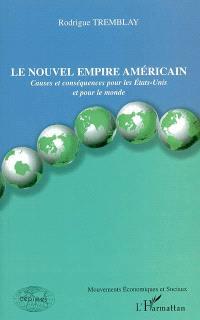 Le nouvel empire américain : causes et conséquences pour les Etats-Unis et pour le monde
