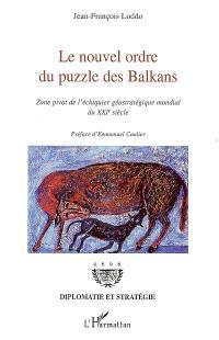 Le nouvel ordre du puzzle des Balkans : zone pivot de l'échiquier géostratégique mondial du XXIe siècle