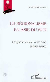 Le régionalisme en Asie du Sud : l'espérance de la SAARC (1985-1997)
