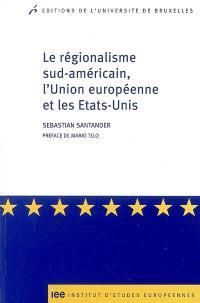 Le régionalisme sud-américain, l'Union européenne et les Etats-Unis
