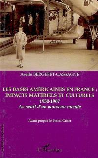 Les bases américaines en France : impacts matériels et culturels, 1950-1967 : au seuil d'un nouveau monde