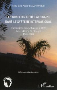 Les conflits armés africains dans le système international : transnationalisme ethnique et Etats dans la Corne de l'Afrique : 1961-2006