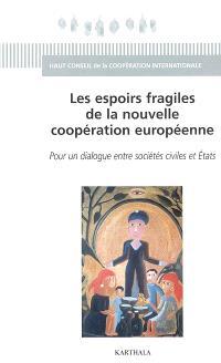 Les espoirs fragiles de la nouvelle coopération européenne : pour un dialogue entre sociétés civiles et Etats : actes