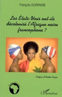 Les Etats-Unis ont-ils décolonisé l'Afrique noire francophone ?