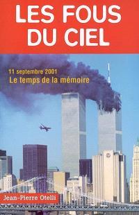 Les fous du ciel : que s'est-il vraiment passé dans les avions ? : 11 septembre 2001, le temps de la mémoire