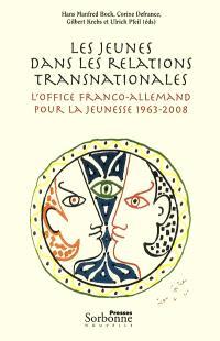 Les jeunes dans les relations transnationales : l'Office franco-allemand pour la jeunesse, 1963-2008