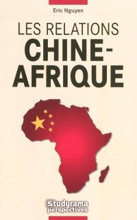 Les relations Chine-Afrique : l'empire du Milieu à la conquête du continent noir