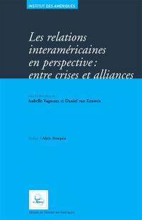 Les relations interaméricaines en perspectives : entre crises et alliances
