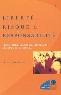 Liberté, risque et responsabilité : nouveaux repères à l'heure de la mondialisation et du terrorisme international : conférence organisée à Paris, le 13 novembre 2001