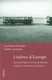 Lisières d'Europe : de la mer Egée à la mer de Barents : voyage en frontières orientales