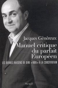 Manuel critique du parfait Européen : les bonnes raisons de dire non à la Constitution