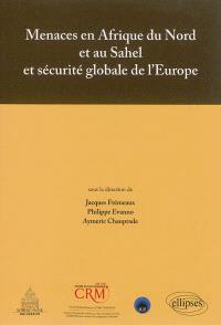 Menaces en Afrique du Nord et au Sahel et sécurité globale de l'Europe : actes du colloque tenu Maison de la recherche, Université Paris-Sorbonne, le 28 février 2013