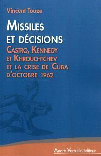 Missiles et décisions : Castro, Kennedy et Khrouchtchev et la crise de Cuba d'octobre 1962