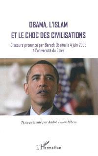 Obama, l'islam et le choc des civilisations : discours prononcé par Barack Obama le 4 juin 2009 à l'université du Caire