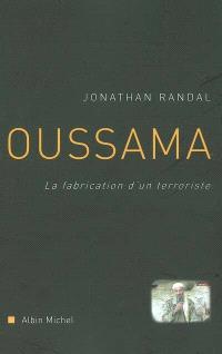 Oussama : la fabrication d'un terroriste