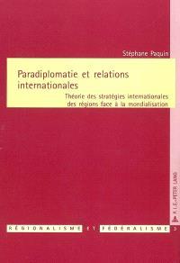 Paradiplomatie et relations internationales : théorie des stratégies internationales des régions face à la mondialisation