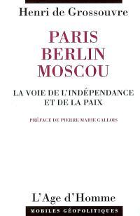 Paris, Berlin, Moscou : la voie de l'indépendance et de la paix