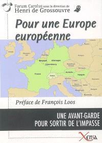 Pour une Europe européenne : une avant-garde pour sortir de l'impasse : France, Allemagne, Belgique, Luxembourg, Hongrie, Autriche