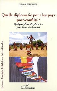 Quelle diplomatie pour les pays post-conflits ? : quelques pistes d'exploration pour le cas du Burundi