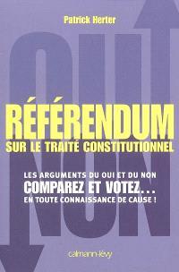 Référendum sur le traité constitutionnel européen : les arguments du oui et du non, comparez et votez en toute connaissance de cause !