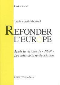 Refonder l'Europe : traité constitutionnel, après la victoire du non, les voies de la renégociation