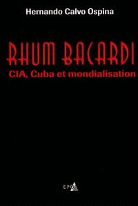 Rhum Bacardi : CIA, Cuba et mondialisation