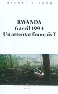 Rwanda, 6 avril 1994 : un attentat français ?