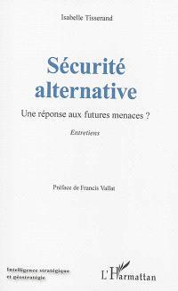 Sécurité alternative : une réponse aux futures menaces ? : entretiens