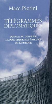 Télégrammes diplomatiques : voyage au coeur de la politique extérieure de l'Europe