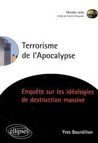 Terrorisme de l'apocalypse : enquête sur les idéologies de destruction massive