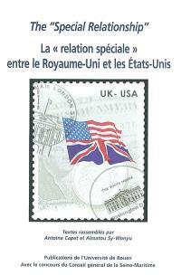 The special relationship, la relation spéciale entre le Royaume-Uni et les Etats-Unis : actes du colloque organisé à l'Université de Rouen les 8 et 9 novembre 2002