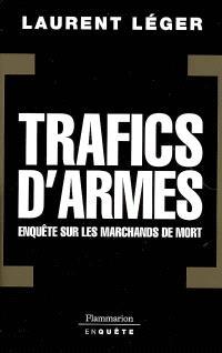 Trafics d'armes : enquête sur les marchands de mort