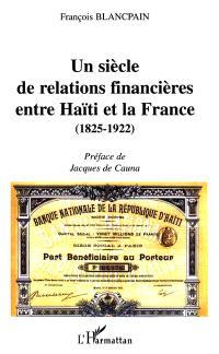 Un siècle de relations financières entre Haïti et le France : 1825-1922