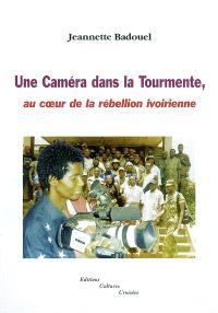 Une caméra dans la tourmente : au coeur de la rébellion ivoirienne