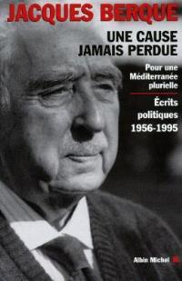 Une cause jamais perdue : pour une Méditerranée plurielle : écrits politiques (1956-1995)